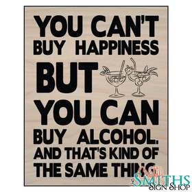 """You Can't Buy Happiness, But You Can Buy Alcohol"" Wood Sign"