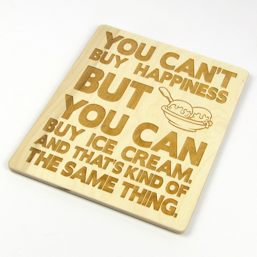 "Buy: ""You Can't Buy Happiness, But You Can Buy Ice Cream"" Wood"
