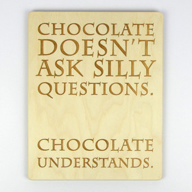 """Chocolate Doesn't Ask Silly Questions"" Wood Sign"