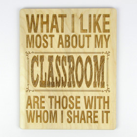 """What I Like Most About My Classroom Are Those With Whom I Share It"" Wood Sign"