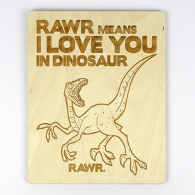 """Rawr Means I Love You in Dinosaur"" Wood Sign"