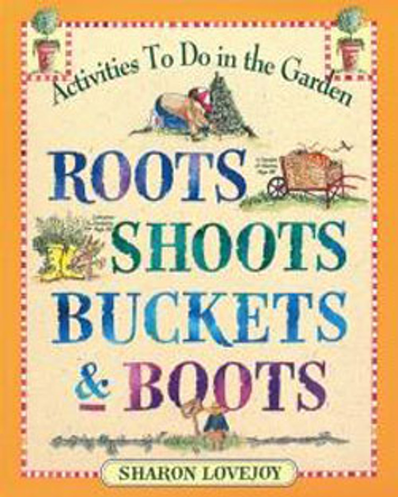 Roots, Shoots, Buckets & Boots by Sharon Lovejoy