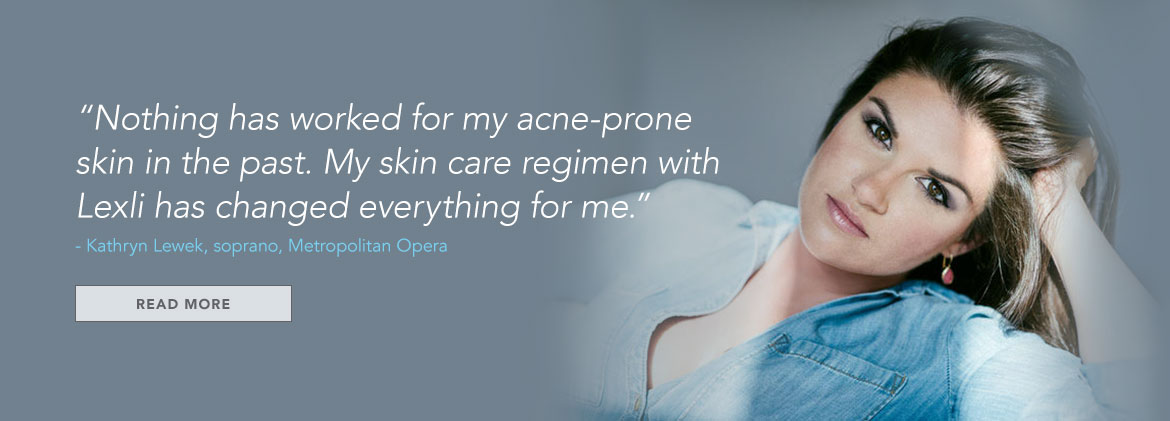 Metropolitan Opera Soprano Kathryn Lewek has successfully beaten her acne with Lexli Acne Products