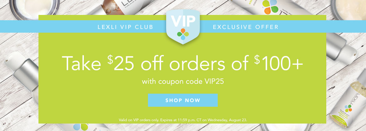 VIP Customers Only: Take $25 off orders over $100 now until Wedensday with coupon code VIP25