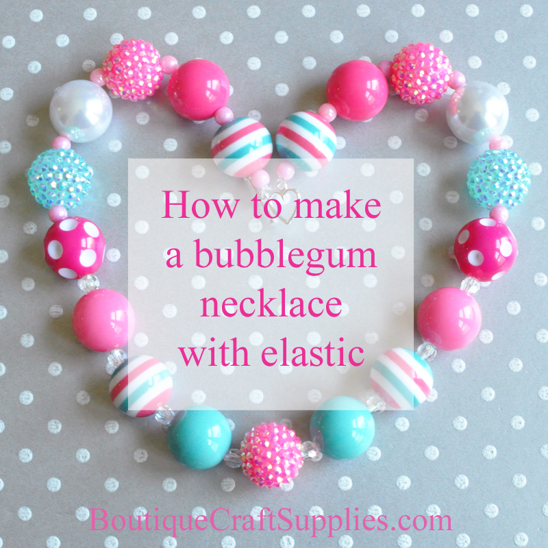 How To Make Chunky Bubblegum Necklaces With Elastic