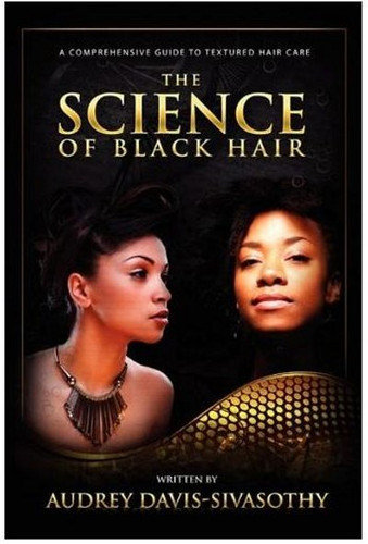 The Science of Black Hair - Audrey Davis-Sivasothy