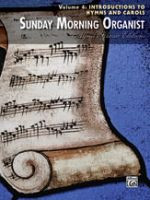Sunday Morning Organist, Volume 4: Introductions to Hymns and Ca