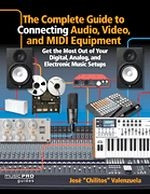 The Complete Guide to Connecting Audio, Video, and MIDI Equipment