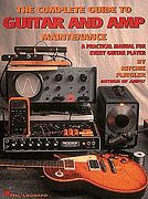 The Complete Guide to Guitar & Amp Maintenance