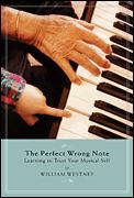 Perfect Wrong Note - Learning to Trust Your Musical Self