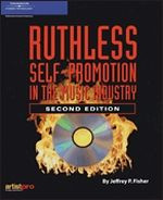 Ruthless Self-Promotion in the Music Industry, 2nd. Ed.