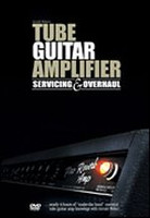Tube Guitar Amplifier Servicing and Overhaul DVD