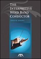 The Interpretive Wind Band Conductor