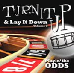 Turn It Up & Lay It Down, Volume 7 PLAYIN' THE ODDS
