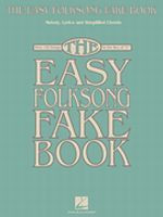The Easy Folksong Fake Book Over 120 Songs in the Key of C