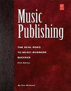 Music Publishing: The Real Road to Music Business Success,