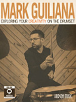 Mark Guiliana - Exploring Your Creativity on the Drumset