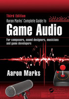 Aaron Marks' Complete Guide to Game Audio, 3rd Edition