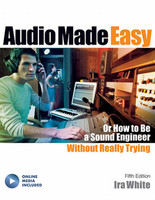 Audio Made Easy Or How to Be a Sound Engineer Without Really Trying, Fifth Edition