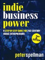 Indie Business Power: A Step-By-Step Guide for 21st Century Music Entrepreneurs (Revised, 2nd)
