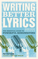 Writing Better Lyrics: The Essential Guide to Powerful Songwriting, 2nd Ed.