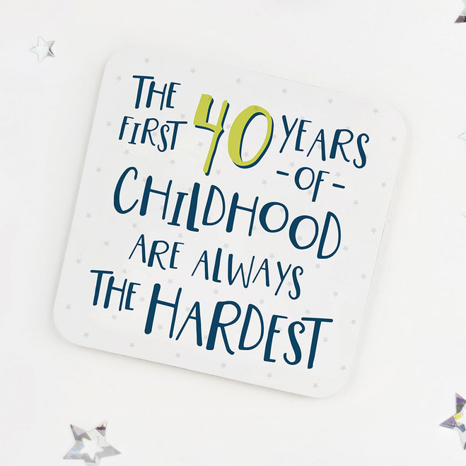 Fun 40th Birthday Coaster: The first 40 years of childhood are always the hardest