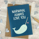 Narwhal Always Love You Valentine Card