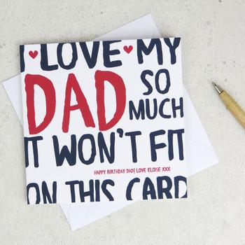 I Love My Dad So Much Fathers Day Card / Birthday Card