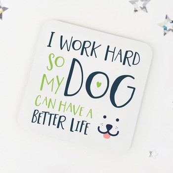 I Work Hard So My Dog Can Have A Better Life: Dog Lovers Fun Drinks Coaster