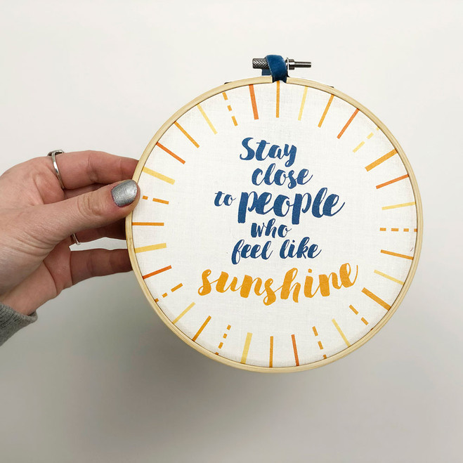 Stay Close To People Who Feel Like Sunshine - Positive Quote Embroidery Hoop Art
