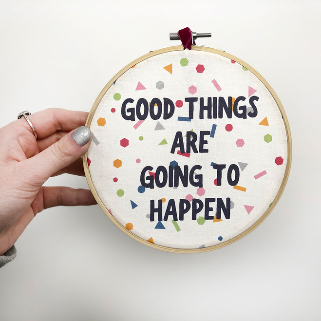 'Good Things Are Going To Happen' - Inspirational Quote Embroidery Hoop Art
