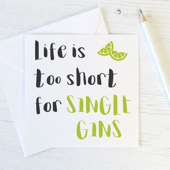 'Life is too short for single gins' Funny Card
