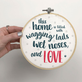 'This home is filled with wagging tails, wet noses and love' Embroidery Hoop Dog Quote sign