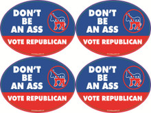 "4 PACK - ""DON'T BE AN ASS - VOTE REPUBLICAN"" 4x6 Inch Political Bumper Stickers"