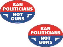 """BAN POLITICIANS NOT GUNS"" 4x6 Inch Political Bumper Stickers"