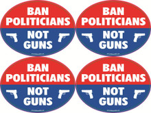 "4 PACK - ""BAN POLITICIANS NOT GUNS"" 4x6 Inch Political Bumper Stickers"