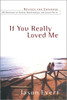 If You Really Loved Me: 100 Questions on Dating, Relationships, and Sexual Purity - Revised and Expanded Edition