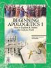 Beginning Apologetics Volume 1: How to Explain and Defend the Catholic Faith