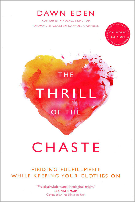 The Thrill of the Chaste (Catholic Edition): Finding Fulfillment While Keeping Your Clothes On