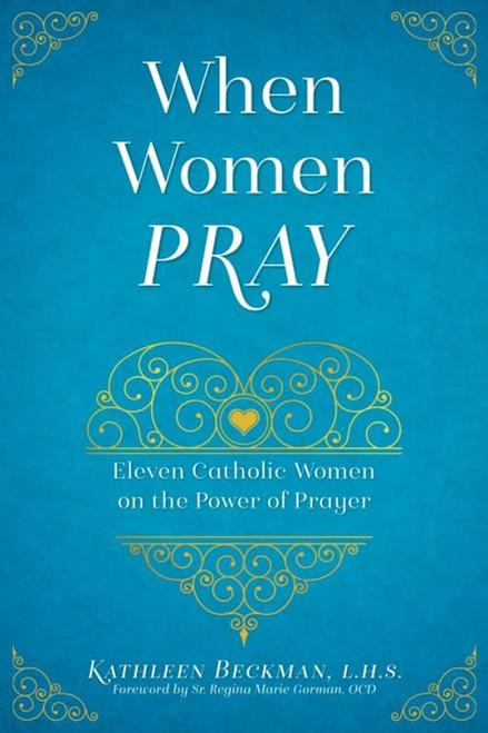 When Women Pray: Eleven Catholic Women on the Power of Prayer