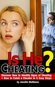 Is He Cheating - Signs of Cheating and How to Catch a Cheater in 5 Easy Steps