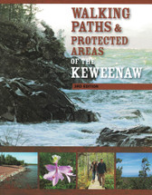 Walking Paths & Protected Areas of the Keweenaw 3rd Edition