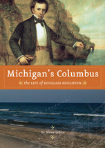 Michigan's Columbus: the Life of Douglass Houghton