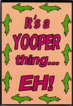 Yooper Thing Eh! Magnet