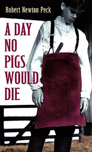 A Day No Pigs Would Die by Robert Newton Peck Teacher Guide, Lesson Plans, Novel Unit