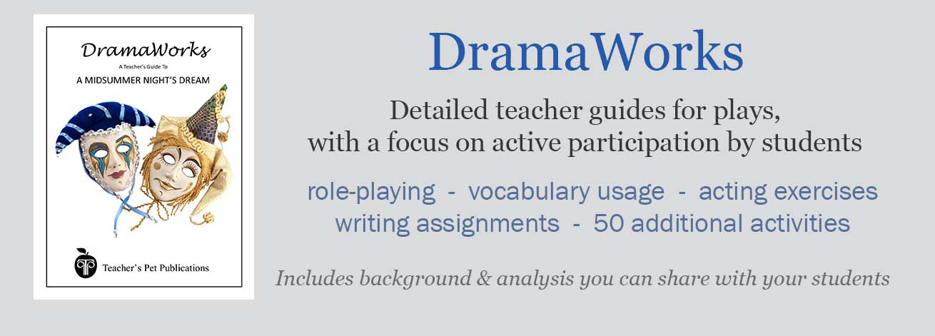 DramaWorks Teacher Guides for Plays offer background and analysis for the teacher to share with students as well as hands-on activities, role-playing, writing assignments and over 50 additional activities to choose from.