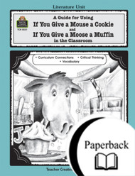 If You Give a Mouse a Cookie and If You Give a Moose a Muffin: Teacher Created Resources Guide