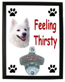 American Eskimo Feeling Thirsty Bottle Opener Plaque