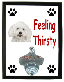 Bichon Feeling Thirsty Bottle Opener Plaque