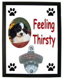 Cavalier King Charles Feeling Thirsty Bottle Opener Plaque